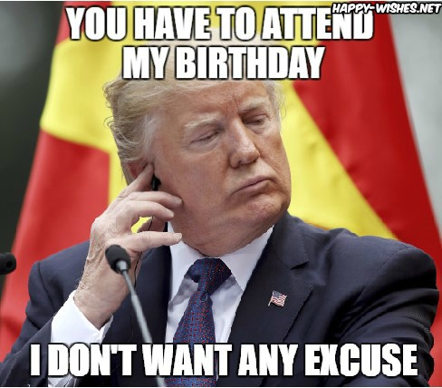 donald trump saying happy birthday ; Happy-birthday-wishes-donlad-trump-images-i-dont-want-any-excuses
