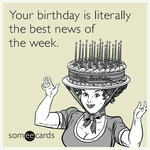 ecard greetings for birthday ; your-birthday-is-literally-the-best-news-of-the-week-RU5