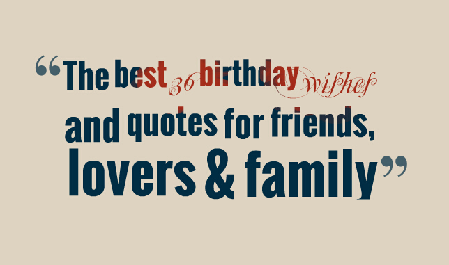 family birthday quotes ; The-best-36-birthday-wishes-and-quotes-for-friends-lovers-family