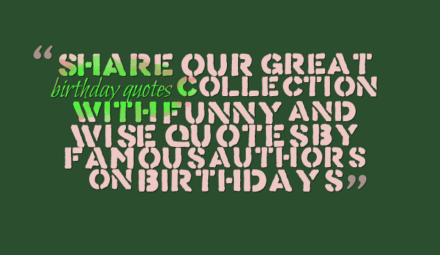 famous birthday quotes for friends ; Share-our-great-birthday-quotes-collection-with-funny-and-wise-quotes-by-famous-authors-on-birthdays