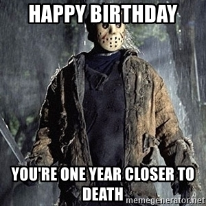 friday the 13th happy birthday ; happy-birthday-youre-one-year-closer-to-death