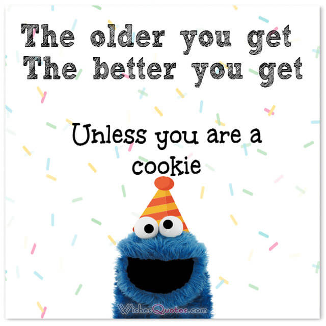 funny birthday card messages ; older-better-unless-cookie