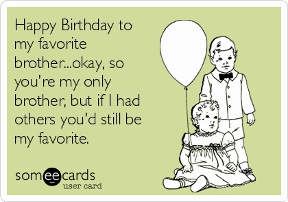 funny happy birthday brother meme ; happy-birthday-wishes-to-brother-funny-awesome-happy-birthday-to-my-favorite-brother-okay-so-you-re-my-only-of-happy-birthday-wishes-to-brother-funny