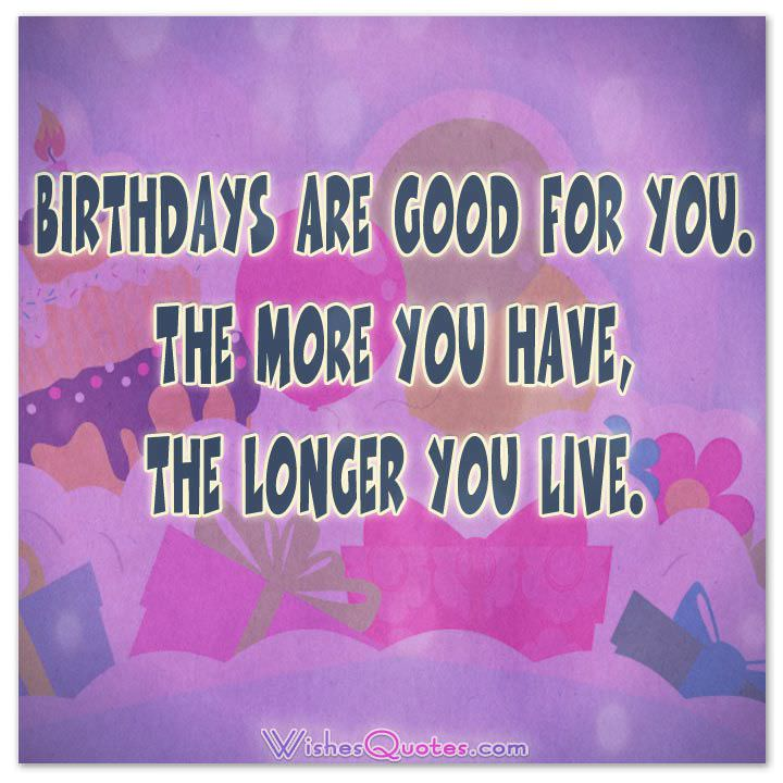 good happy birthday quotes ; birthdays-are-good-for-you