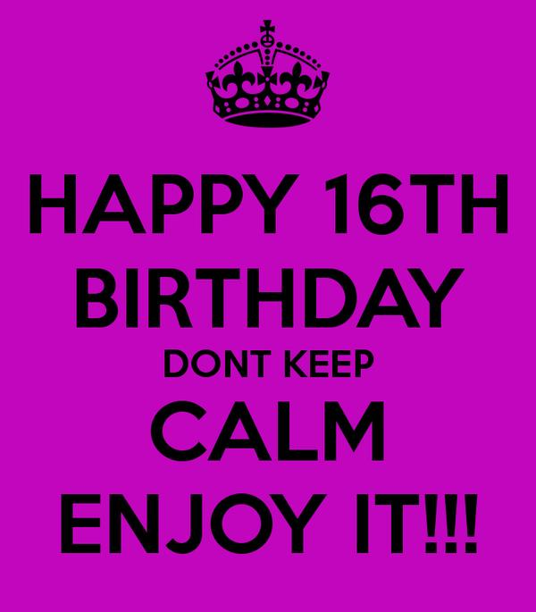 happy 16th birthday posters ; happy-16th-birthday-dont-keep-calm-enjoy-it