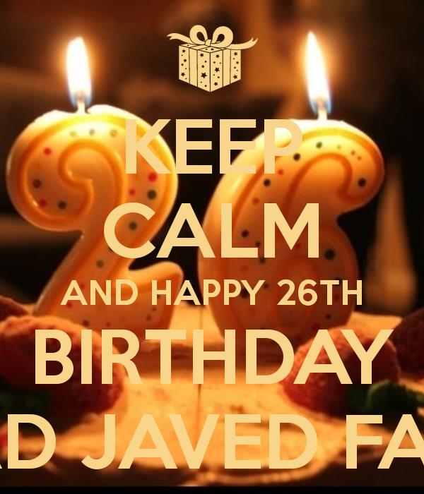 happy 26th birthday images ; keep-calm-and-happy-26th-birthday-to-saad-javed-farshori