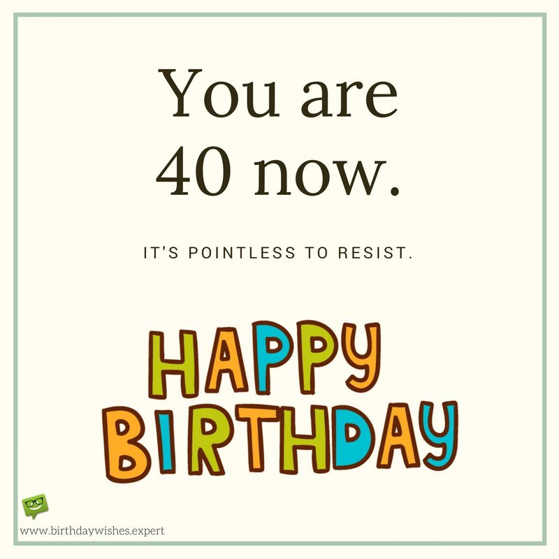 happy 40th birthday quotes ; Funny-birthday-wish-for-40th-birthday-on-image-with-minimalistic-style