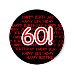 happy 60th birthday stickers ; happy_60th_birthday_classic_round_sticker-rf420385ed21d4db1b734ea41e4a8c3ca_v9waf_8byvr_260