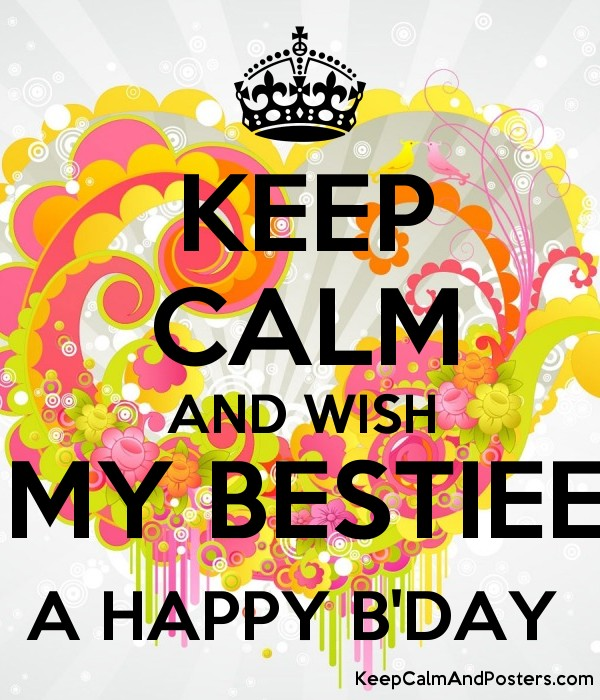 happy b day poster ; 5616592_keep_calm_and_wish_my_bestiee_a_happy_bday