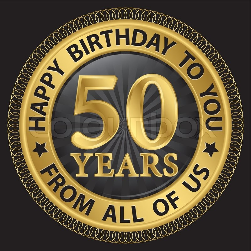 happy birthday 50 ; 11405369-50-years-happy-birthday-to-you-from-all-of-us-gold-label-vector-illustration