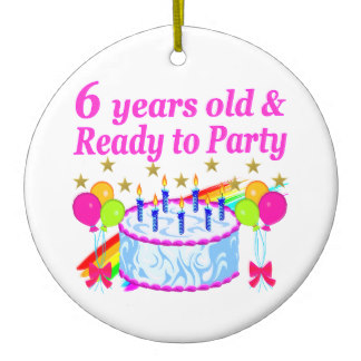 happy birthday 6 year old ; 6_years_old_and_ready_to_party_birthday_girl_christmas_ornament-r7f6c061fab15476889a87c13d04fe98d_x7s2y_8byvr_324