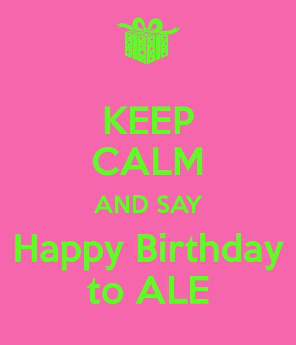 happy birthday ale ; keep-calm-and-say-happy-birthday-to-ale-6