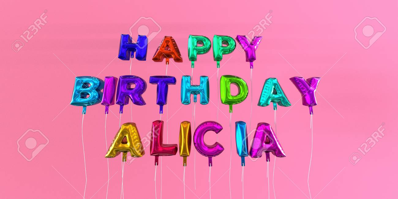 happy birthday alicia ; 66613006-happy-birthday-alicia-card-with-balloon-text-3d-rendered-stock-image-this-image-can-be-used-for-a-ec