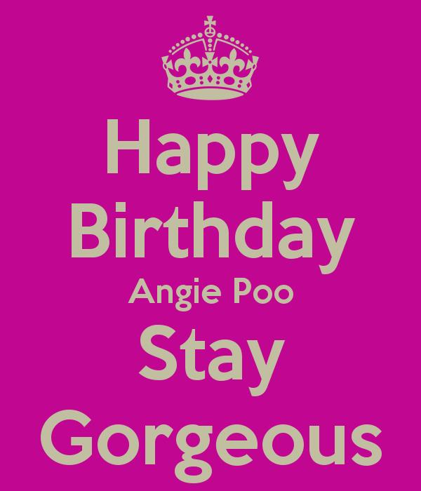 happy birthday angie images ; happy-birthday-angie-poo-stay-gorgeous