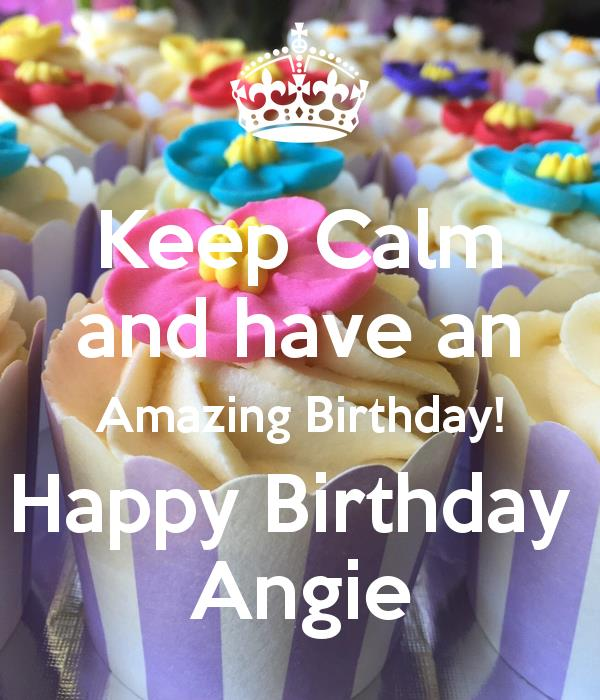 happy birthday angie images ; keep-calm-and-have-an-amazing-birthday-happy-birthday-angie