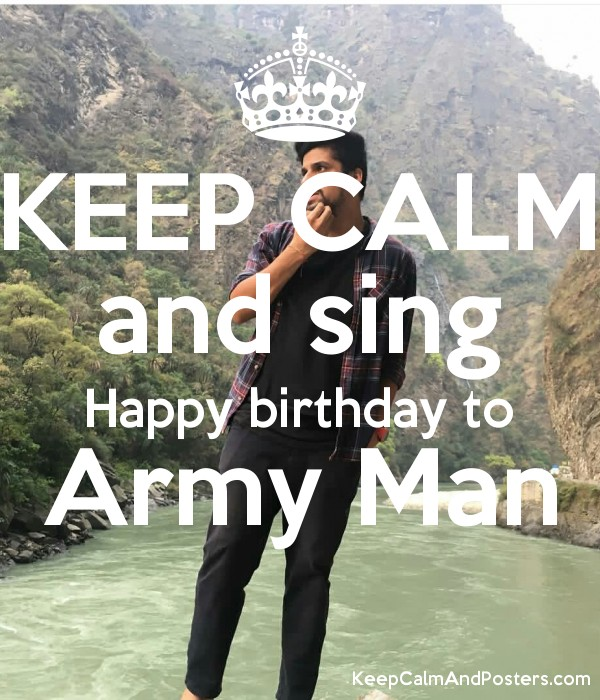 happy birthday army ; 5728417_keep_calm_and_sing_happy_birthday_to_army_man