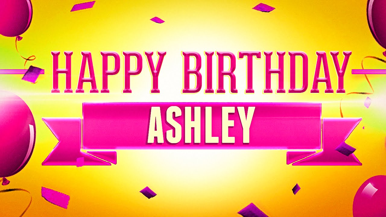 happy birthday ashley images ; maxresdefault