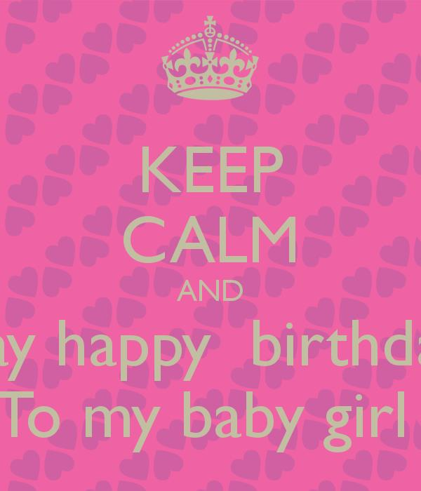 happy birthday baby girl ; keep-calm-and-say-happy-birthday-to-my-baby-girl