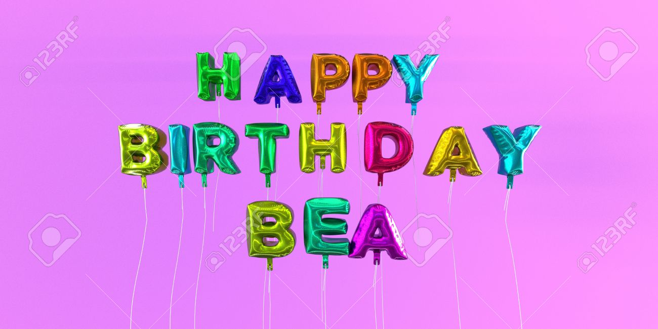 happy birthday bea ; 66514393-happy-birthday-bea-card-with-balloon-text-3d-rendered-stock-image-this-image-can-be-used-for-a-ecard