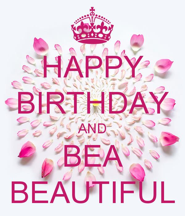 happy birthday bea ; happy-birthday-and-bea-beautiful