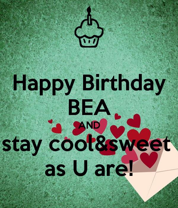 happy birthday bea ; happy-birthday-bea-and-stay-cool-sweet-as-u-are