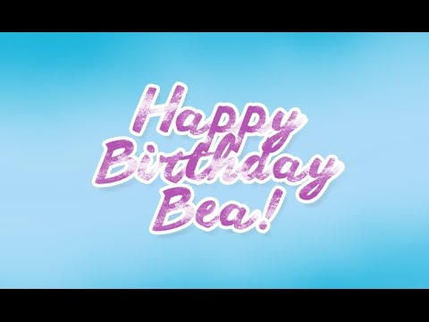 happy birthday bea ; hqdefault