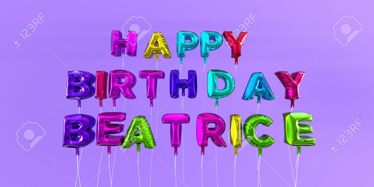 happy birthday beatrice ; 66511318-happy-birthday-beatrice-card-with-balloon-text-3d-rendered-stock-image-this-image-can-be-used-for-a-