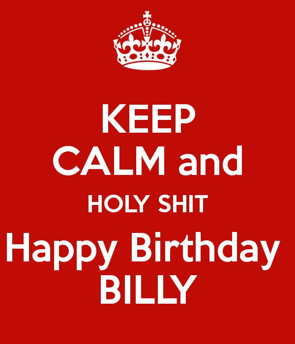 happy birthday billy images ; keep-calm-and-holy-shit-happy-birthday-billy
