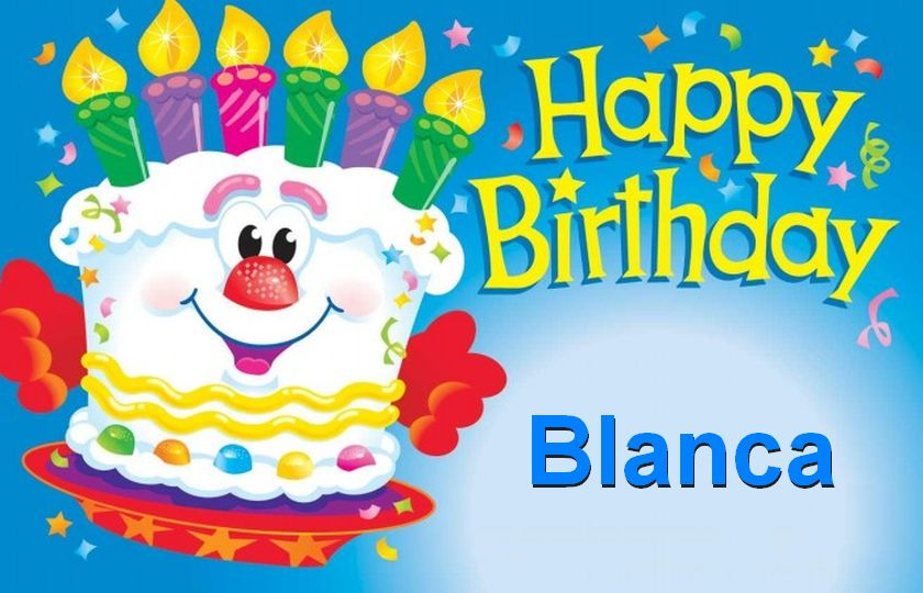 happy birthday blanca ; Happy-birthday-Blanca