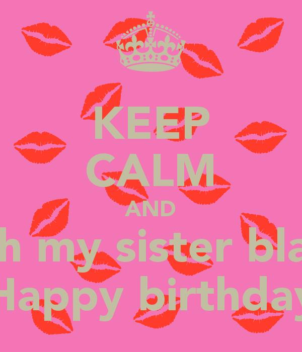 happy birthday blanca ; keep-calm-and-wish-my-sister-blanca-happy-birthday