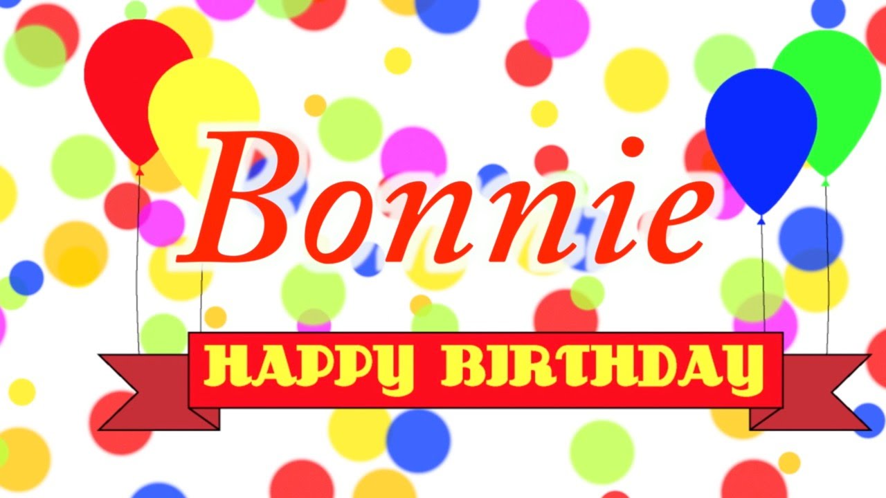 happy birthday bonnie ; maxresdefault