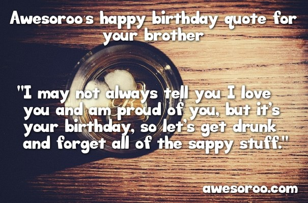 happy birthday brother quotes ; getting-drunk-for-birthday-wish