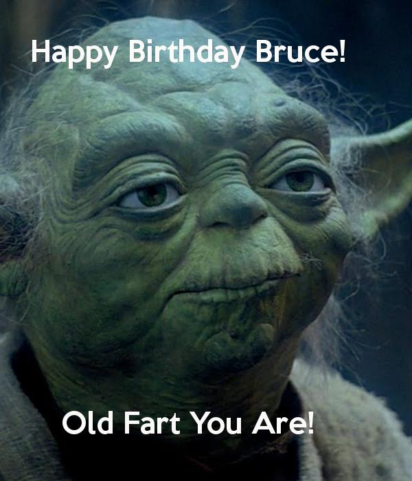 happy birthday bruce ; happy-birthday-bruce-old-fart-you-are