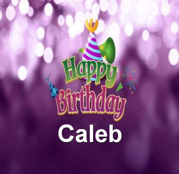 happy birthday caleb ; Happy-Birthday-Caleb