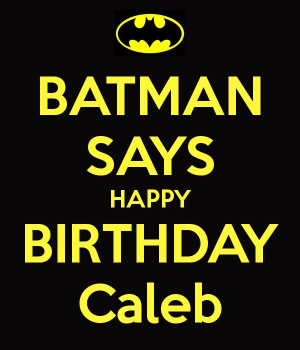 happy birthday caleb ; batman-says-happy-birthday-caleb