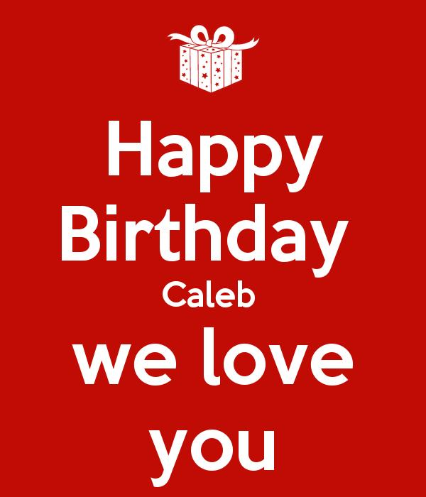 happy birthday caleb ; happy-birthday-caleb-we-love-you