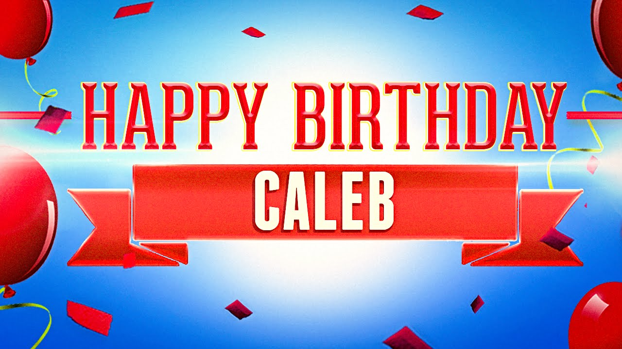 happy birthday caleb ; maxresdefault