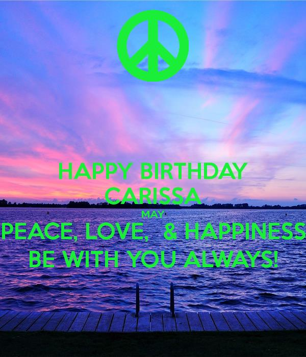 happy birthday carissa ; happy-birthday-carissa-may-peace-love-happiness-be-with-you-always