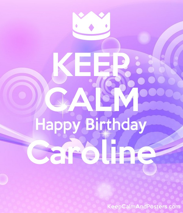 happy birthday caroline ; 5735951_keep_calm_happy_birthday_caroline