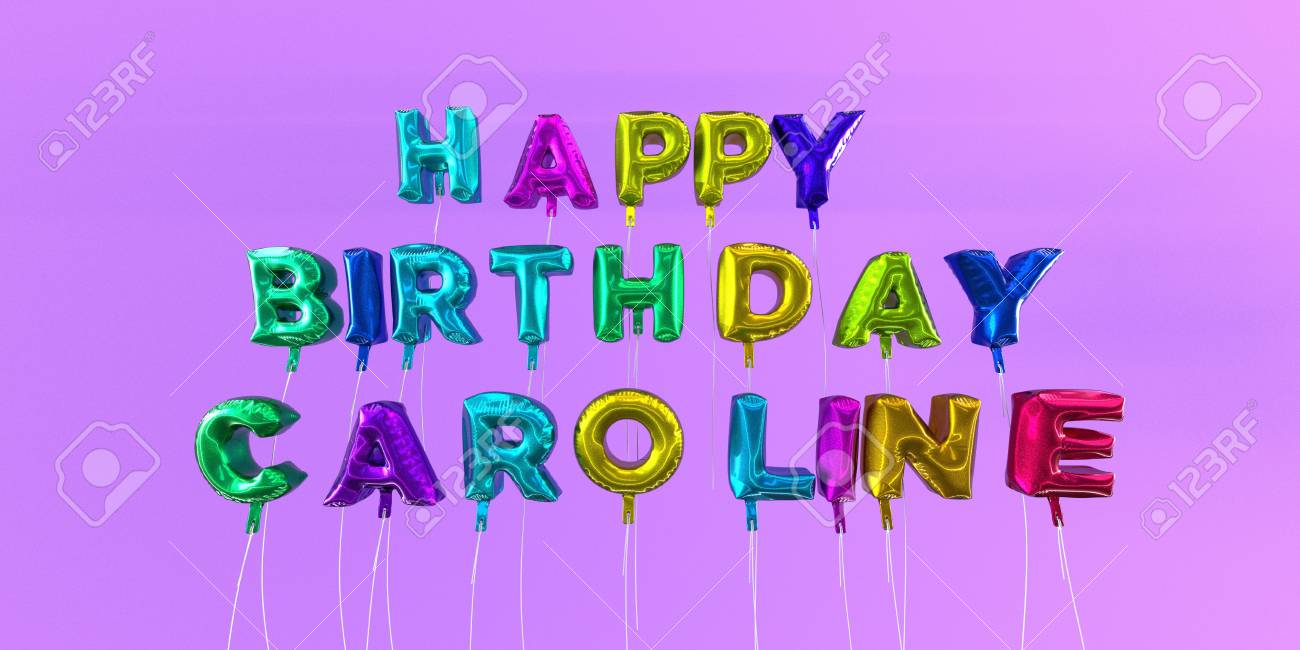 happy birthday caroline ; 66354532-happy-birthday-caroline-card-with-balloon-text-3d-rendered-stock-image-this-image-can-be-used-for-a-