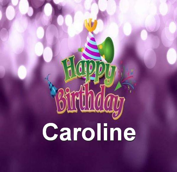 happy birthday caroline ; Happy-Birthday-Caroline