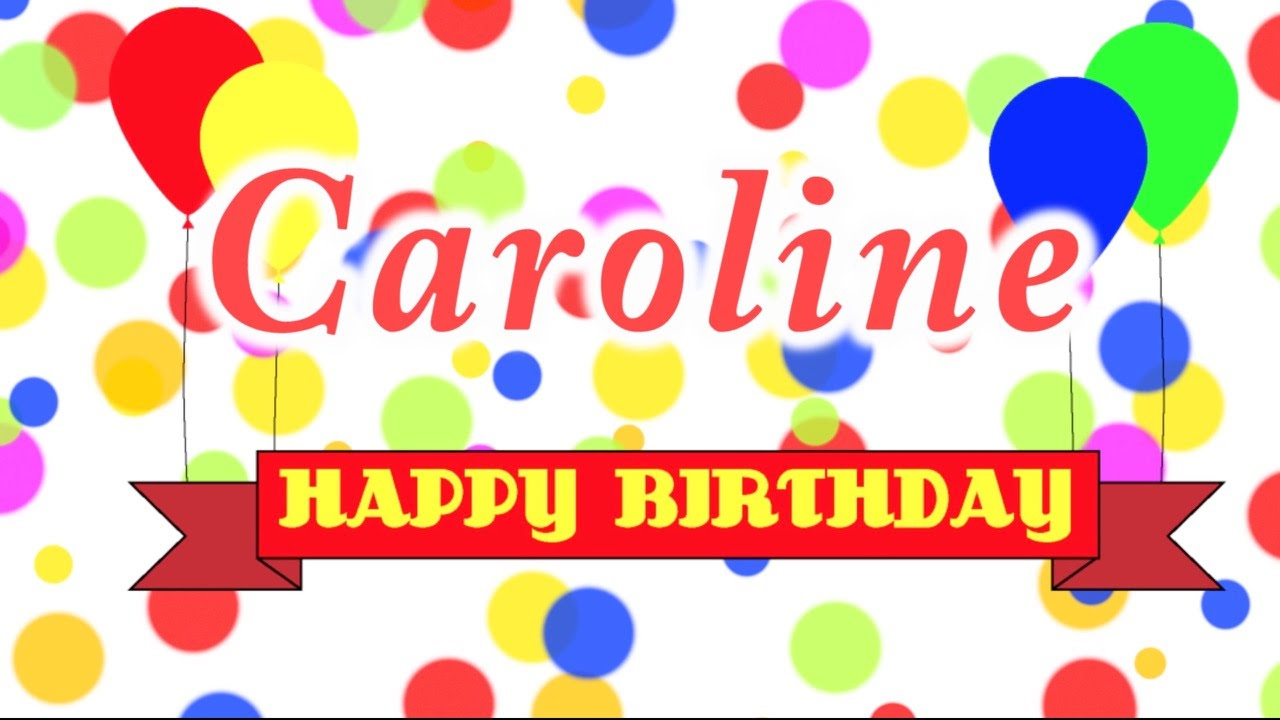happy birthday caroline ; maxresdefault