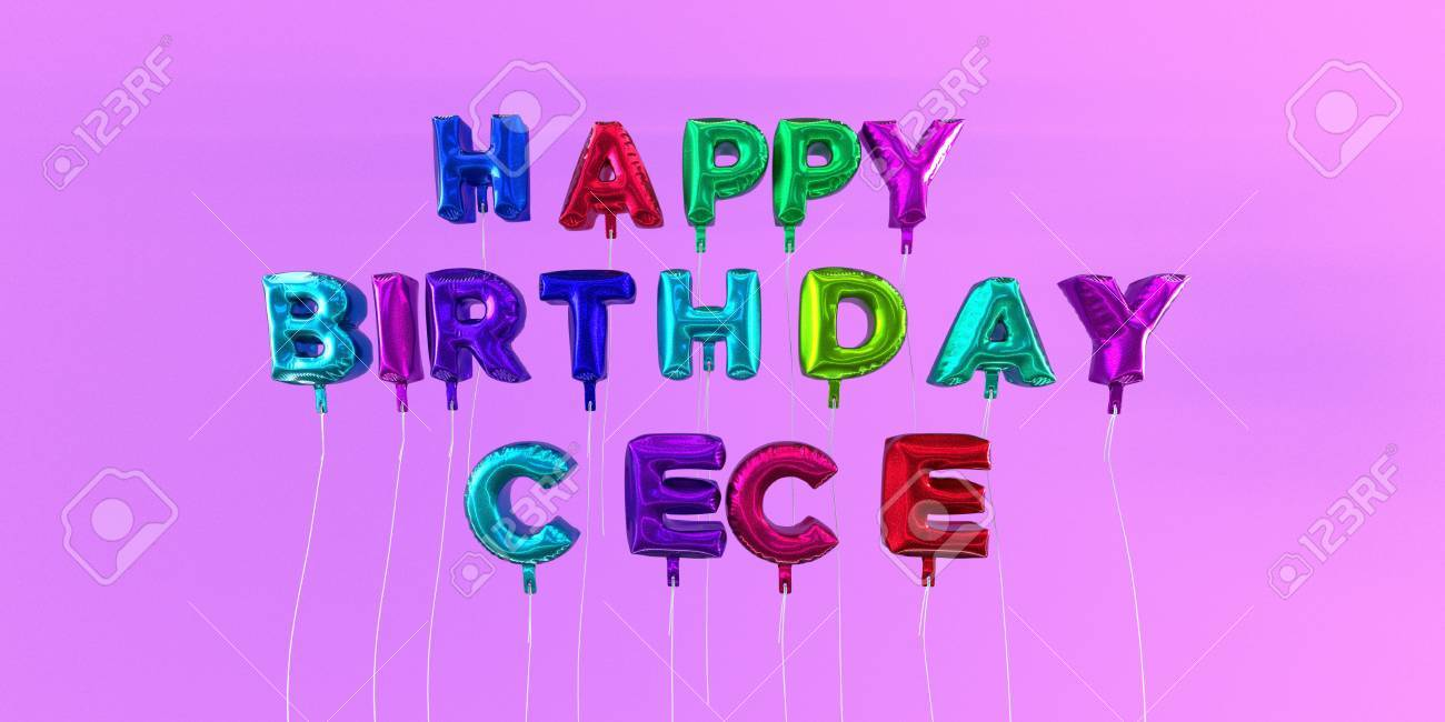 happy birthday cece ; 66514153-happy-birthday-cece-card-with-balloon-text-3d-rendered-stock-image-this-image-can-be-used-for-a-ecar-Stock-Photo