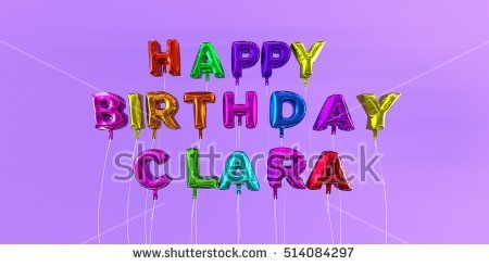 happy birthday clara ; stock-photo-happy-birthday-clara-card-with-balloon-text-d-rendered-stock-image-this-image-can-be-used-for-a-514084297