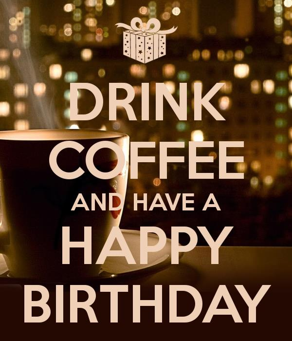 happy birthday coffee images ; drink-coffee-and-have-a-happy-birthday-1