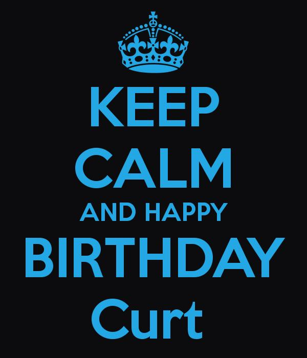 happy birthday curt ; keep-calm-and-happy-birthday-curt