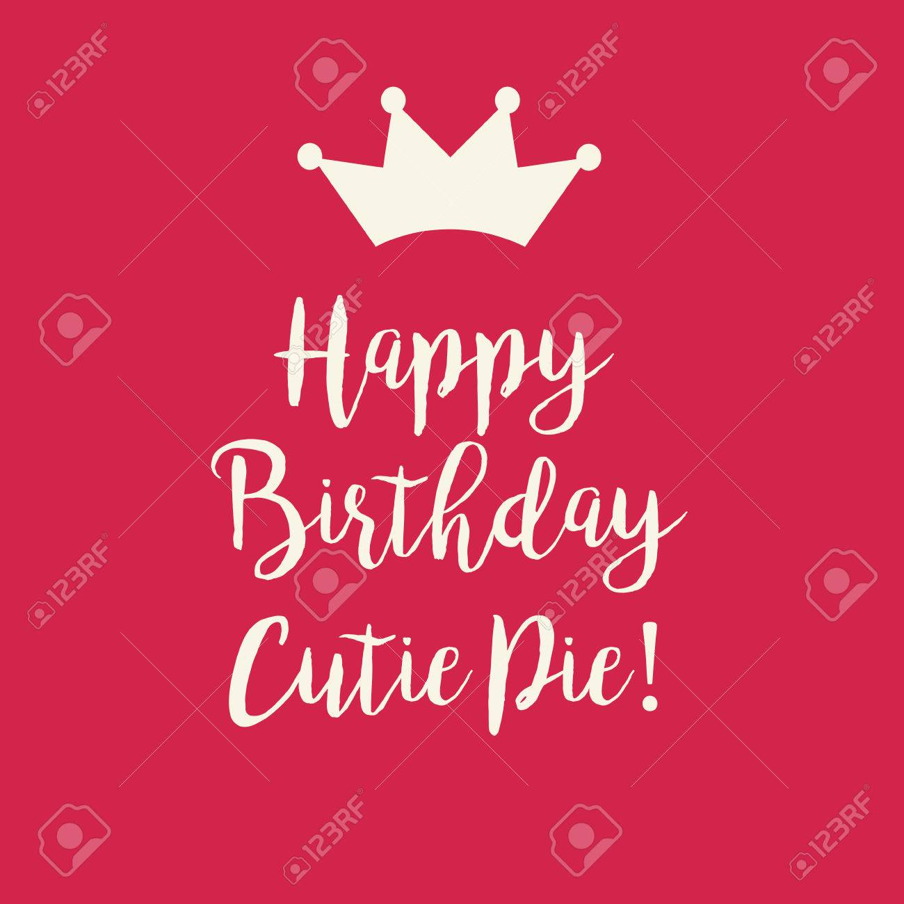 happy birthday cutie pie ; 60130744-cute-happy-birthday-cutie-pie-card-with-a-text-and-a-princess-crown-on-a-red-pink-background-