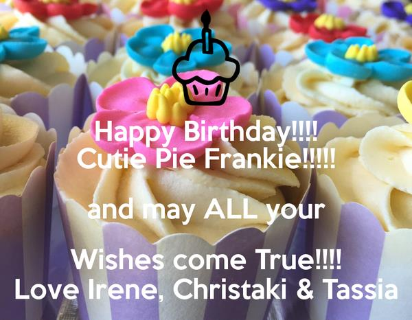 happy birthday cutie pie ; happy-birthday-cutie-pie-frankie-and-may-all-your-wishes-come-true-love-irene-christaki-tassia
