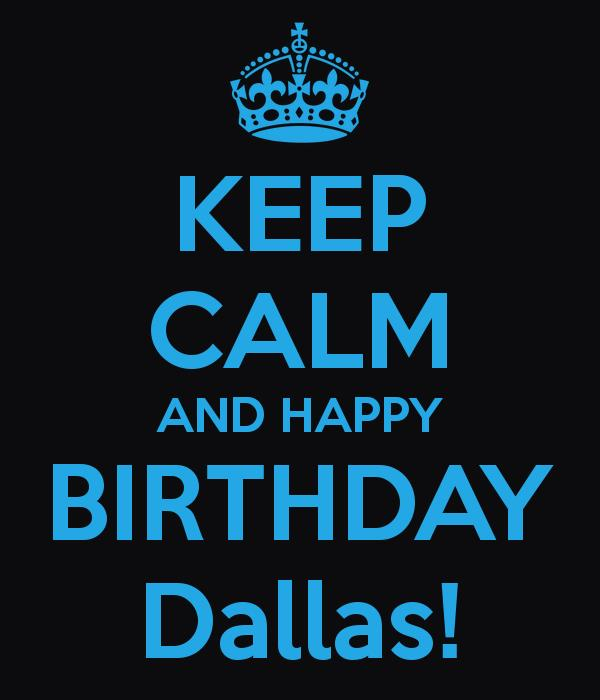 happy birthday dallas ; keep-calm-and-happy-birthday-dallas-4