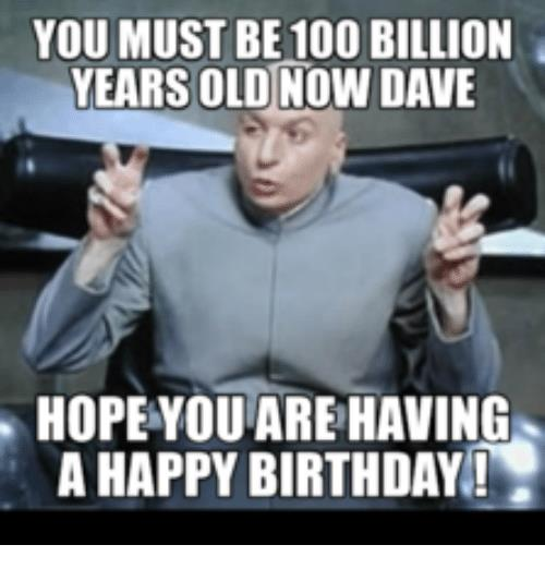 happy birthday dave ; you-must-be-100-billion-years-old-now-dave-hopeyou-14050229
